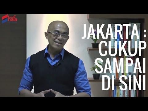 JAKARTA : CUKUP SAMPAI DI SINI