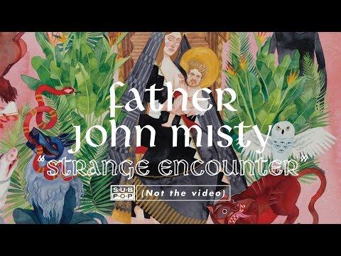 Father John Misty - Strange Encounter