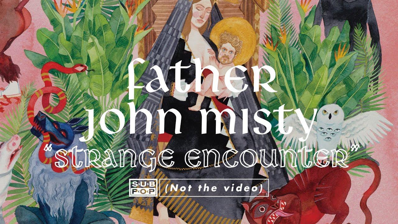 father-john-misty-strange-encounter-full-album-stream-track-7-of-11-sub-pop