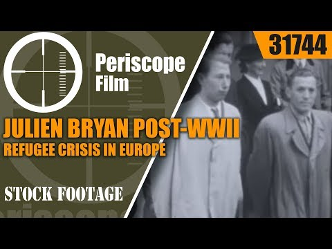 JULIEN BRYAN  POST-WWII REFUGEE CRISIS IN EUROPE DOCUMENTARY 31744