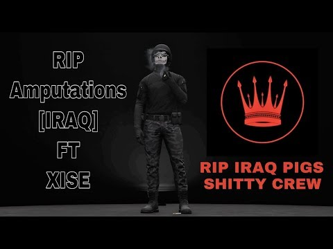 GTA 5: ONLINE RIP Amputations (IRAQ) FT XISE