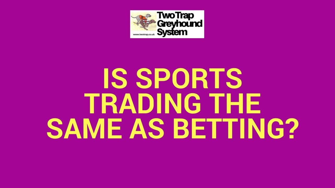 Is Sports Trading the Same as Betting? - How To Win At ...