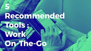5 Recommended Tools : Work On-The-Go