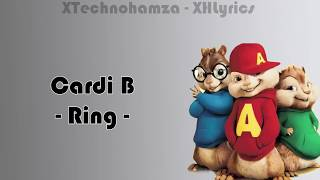Cardi B - Ring (Lyrics) Chipmunks Version (ft. Kehlani)