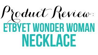 Product Review - ETbyET Wonder Woman Necklace Thumbnail