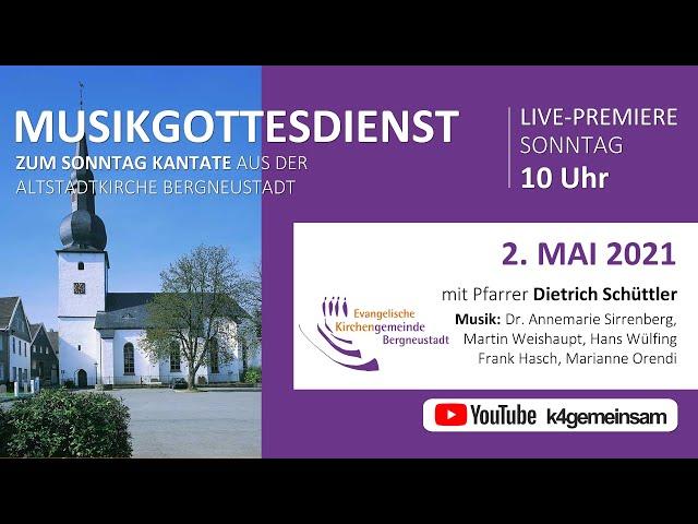 MUSIKGOTTESDIENST ZUM SONNTAG KANTATE aus der Altstadtkirche Bergneustadt