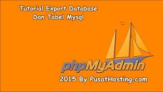 Tutorial Export Database Dan Tabel Mysql Dengan Phpmyadmin By Pusathosting