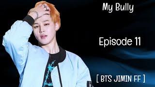 [ BTS JIMIN FF ] My Bully - Episode 11