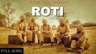 Roti (Full Song) Diljit Dosanjh | Sunanda Sharma | Rangroot | Latest Punjabi Song 2018