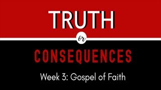 Truth or Consequences: The Gospel of Faith
