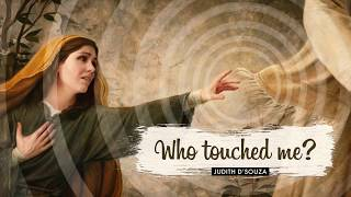 WHO TOUCHED ME? | JUDITH DSOUZA | HOLY SPIRIT INTERACTIVE
