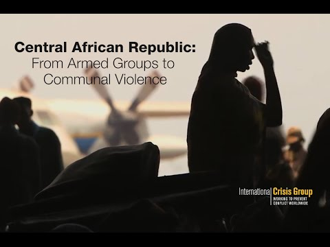 Central African Republic: From Armed Groups to Communal Violence