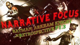 Batman: Arkham Knight Retrospective Pt.3 - NARRATIVE FOCUS