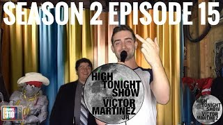 High Tonight Show Starring Victor Martinez Jr - Season 2 Episode 15