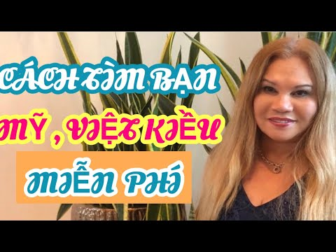 Cách Tìm Bạn Mỹ Và Việt Kiều Miễn Phí - Complementary Search For American Friend