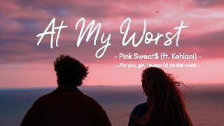 [Vietsub + Lyrics] At My Worst - Pink Sweat$ (feat. Kehlani)