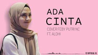 Ada Cinta - Acha Septriasa Ft. Irwansyah   Cover Feby Putri Nc Ft. Aldhi Rahman   Lirik