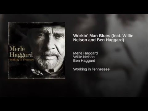 Workin' Man Blues (feat. Willie Nelson and Ben Haggard)
