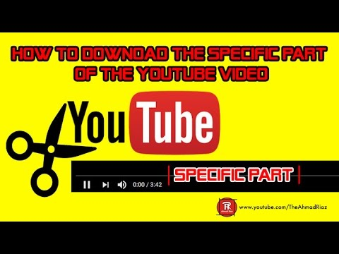 How To Downoad The Specific Part Of The Youtube Video | Download Youtube | HD 720/1080/MP4 | 2017!!!