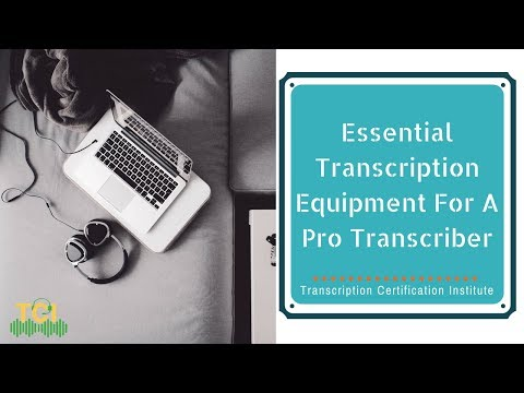 Essential Transcription Equipment You Need To Step In As A Full-Time Transcriber