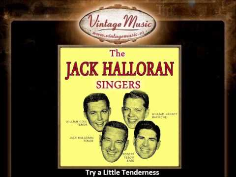 The Jack Halloran Singers -- Try a Little Tenderness
