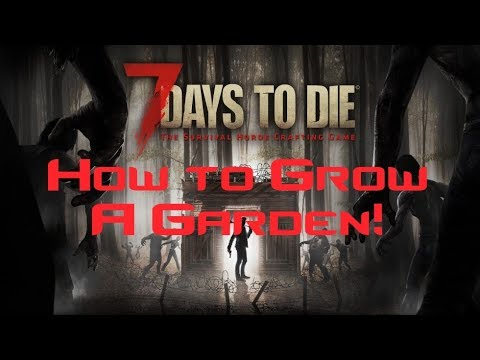 7 days to die tips and trick how to make a garden youtube for Gardening 7 days to die