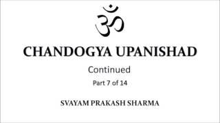 CHANDOGYA UPANISHAD IN SIMPLE ENGLISH PRESENTED BY SVAYAM PRAKASH SHARMA PART SEVEN OF FOURTEEN  CHA