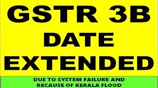 GSTR 3B DATE EXTENDED FOR 4 MORE DAYS TILL 24 AUGUST 2018 AND FOR KERALA RESIDENTS IT IS 31 OCT 2018