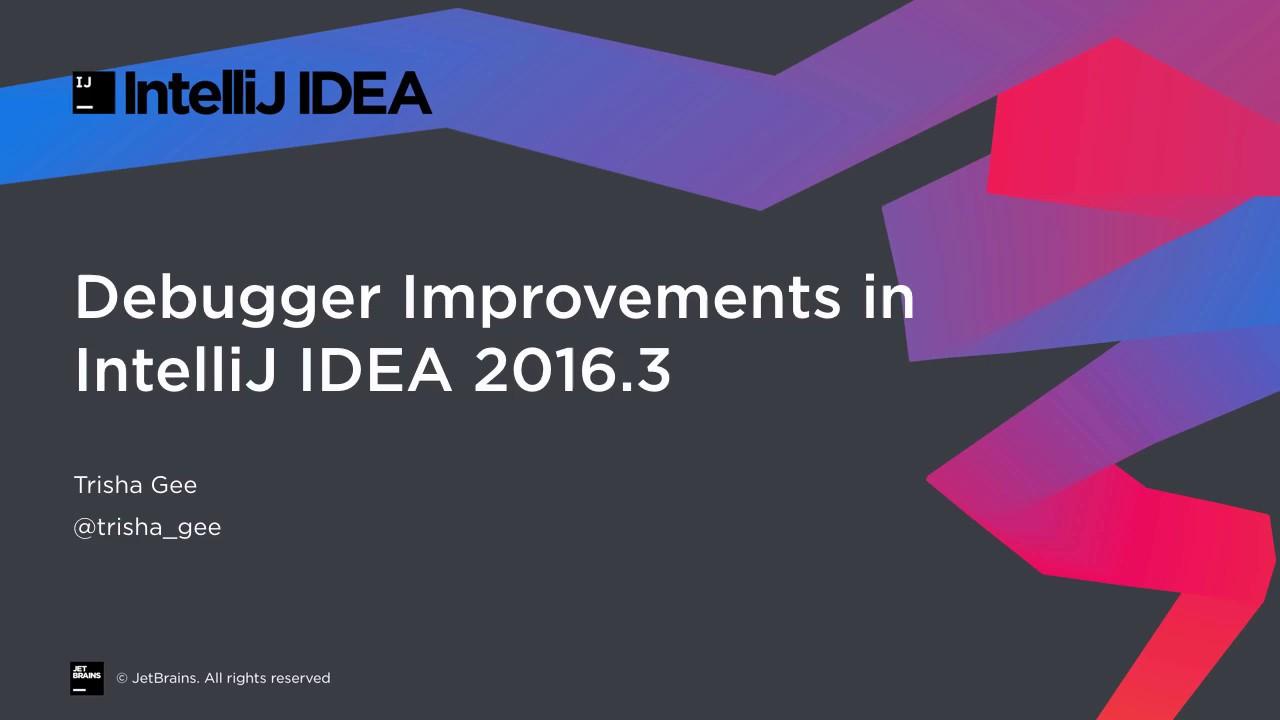 Debugger Improvements in IntelliJ IDEA 2016 3