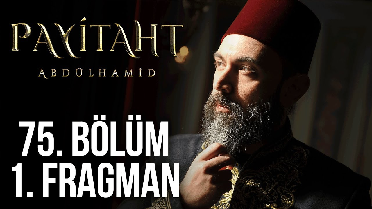 Payitaht Abdülhamid 75. Bölüm 1.Tanıtım