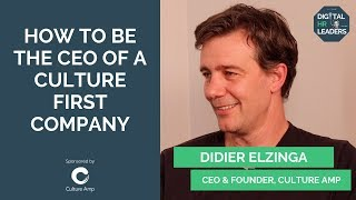 HOW TO BE THE CEO OF A CULTURE FIRST COMPANY - Didier Elzinga, CEO & Founder at Culture Amp