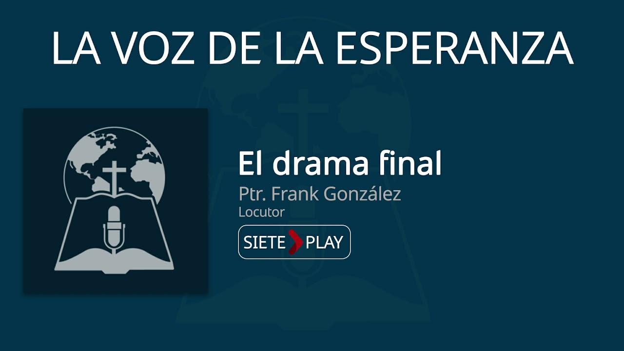 La voz de la esperanza: El drama final - Pr. Frank Gonzalez