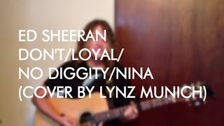 Ed Sheeran - Don't/Loyal/No Diggity/Nina (Cover by Lynz Munich)