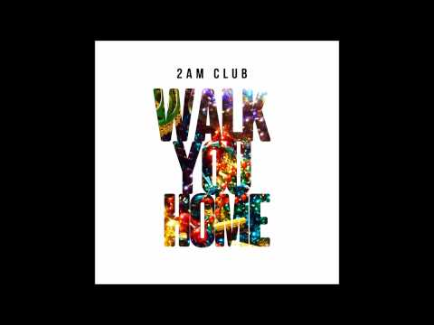 2AM Club - Walk You Home