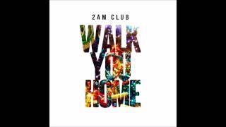 2AM Club - Walk You Home