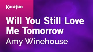 Karaoke Will You Still Love Me Tomorrow - Amy Winehouse *