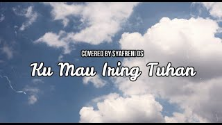 Download Ku Mau Iring Tuhan (cover)  Lirik