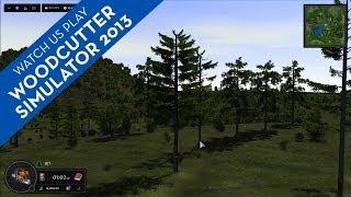 Watch Us Play Woodcutter Simulator 2013