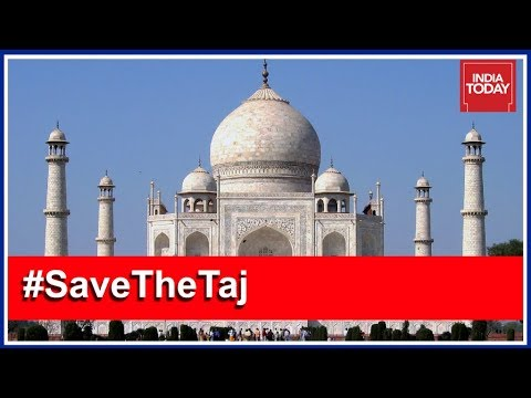 #SaveTheTaj No Love For The Monument Of Love? | India Today Exclusive