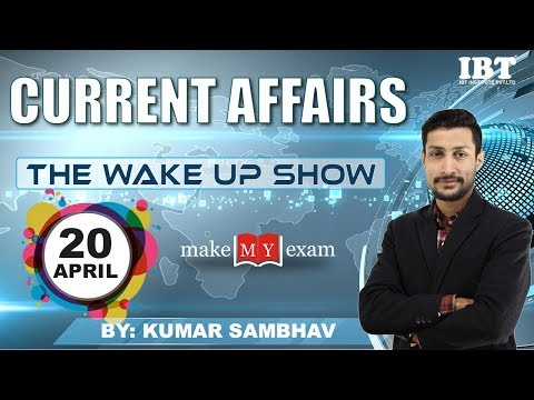 Current Affairs The Wake Up Show- Daily  @ 7 AM    20th  APRIL 2018