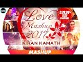 Love Mashup 2017 Tribute To DJ Kiran Kamath Best Bollywood Mashup mp3