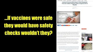 ...If vaccines were safe they would have safety checks wouldn't they?