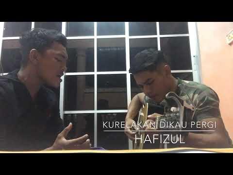 Kurelakan Kau Pergi (cover By Hafizul)