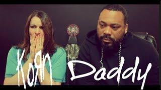 Korn Daddy Reaction!!!