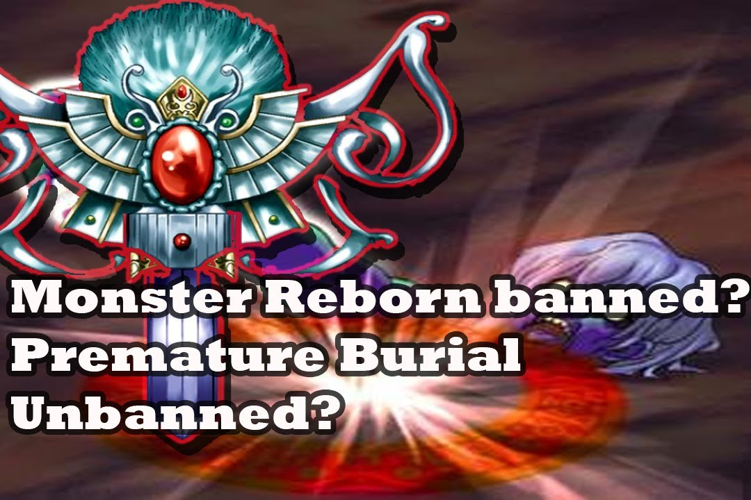 *YuGiOh* Monster Reborn banned? Maybe Premature Burial Unbanned? 100th  Video!!