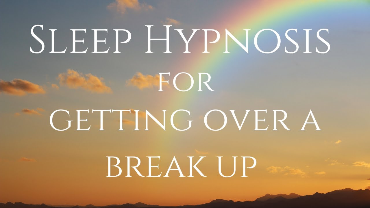 Hypnosis for breakups