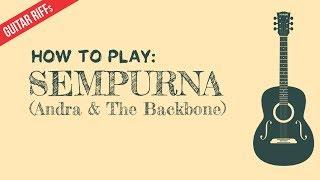 Video HOW TO PLAY Andra & The Backbone - Sempurna [Guitar Riff] download MP3, 3GP, MP4, WEBM, AVI, FLV Agustus 2018