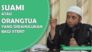 Suami ataukah orang tua yang didahulukan bagi wanita, Ustadz Dr. Khalid Basalamah, MA
