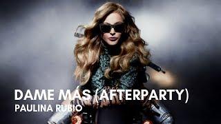 Paulina Rubio - Dame Mas (Afterparty) (Letra)