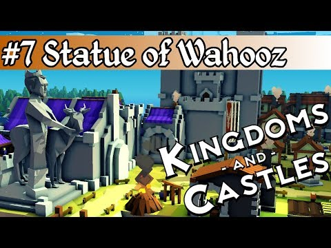 Kingdoms and Castles pt7: Statue of Wahooz
